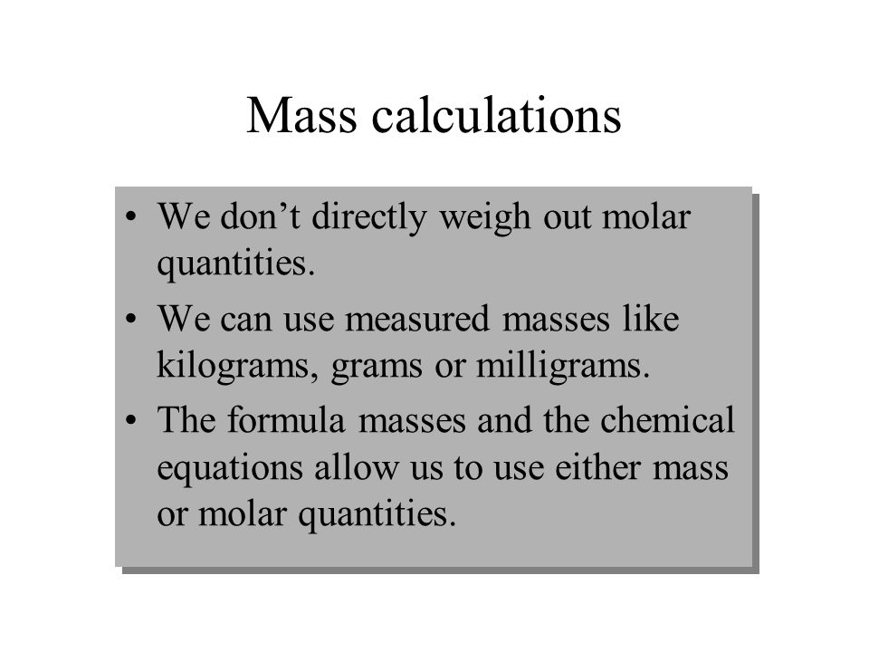 Mass calculations We don't directly weigh out molar quantities.