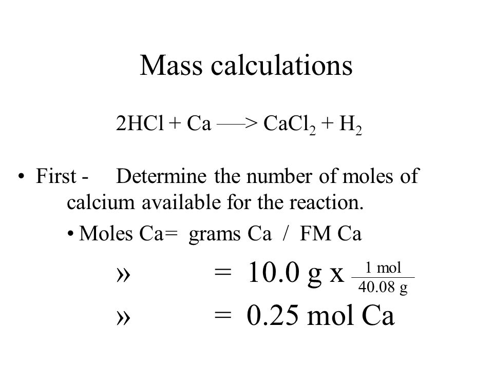 Mass calculations = 10.0 g x = 0.25 mol Ca