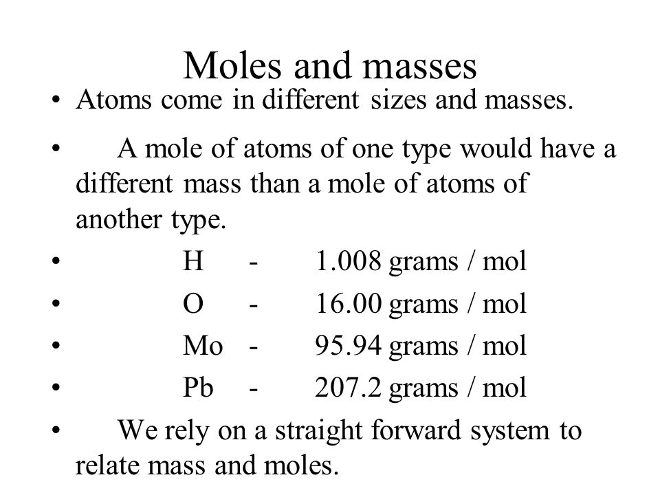 Moles and masses Atoms come in different sizes and masses.
