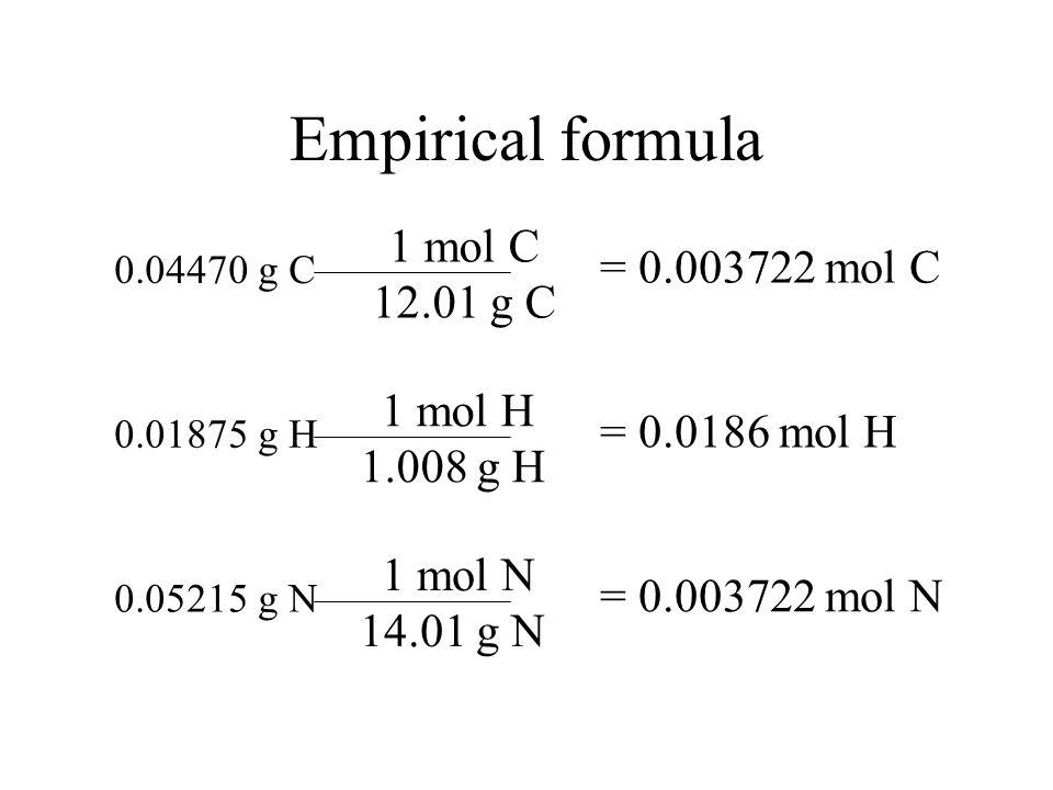 Empirical formula 1 mol C = 0.003722 mol C 12.01 g C 1 mol H