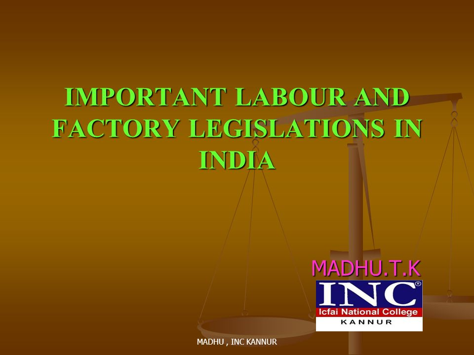 IMPORTANT LABOUR AND FACTORY LEGISLATIONS IN INDIA