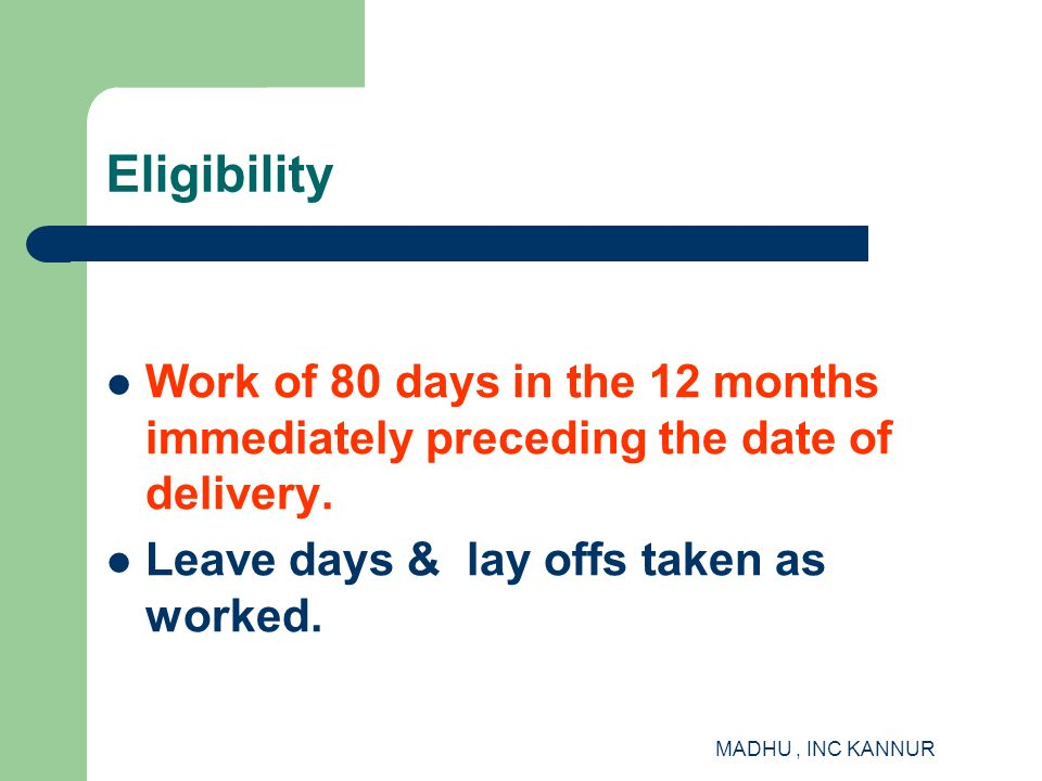 Eligibility Work of 80 days in the 12 months immediately preceding the date of delivery. Leave days & lay offs taken as worked.