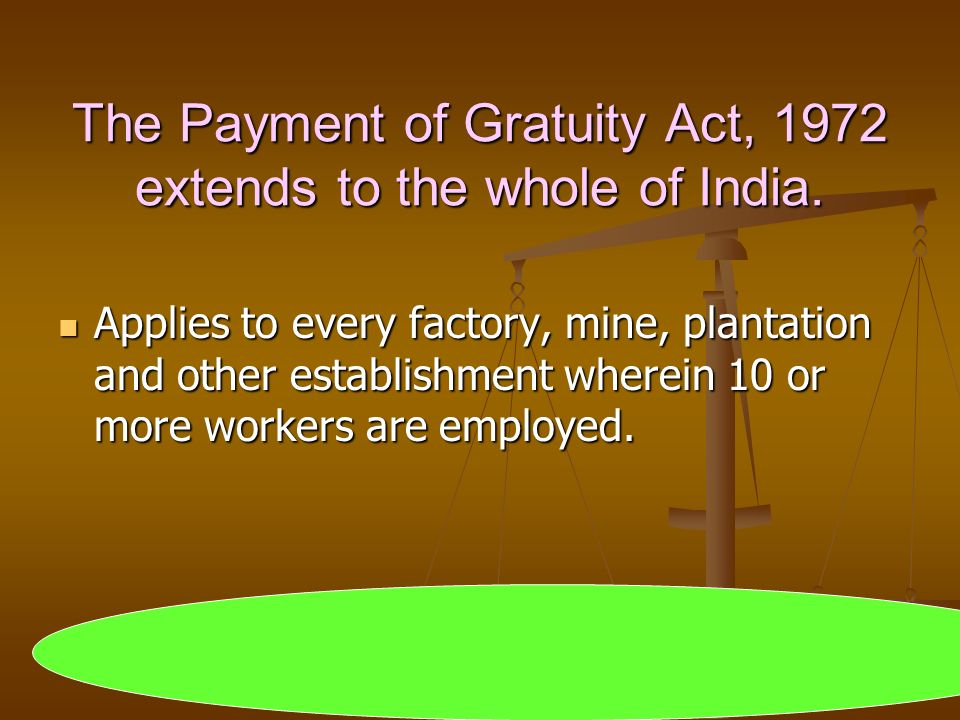 The Payment of Gratuity Act, 1972 extends to the whole of India.