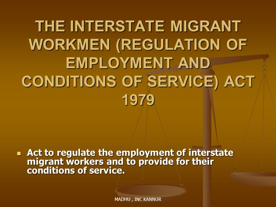 THE INTERSTATE MIGRANT WORKMEN (REGULATION OF EMPLOYMENT AND CONDITIONS OF SERVICE) ACT 1979