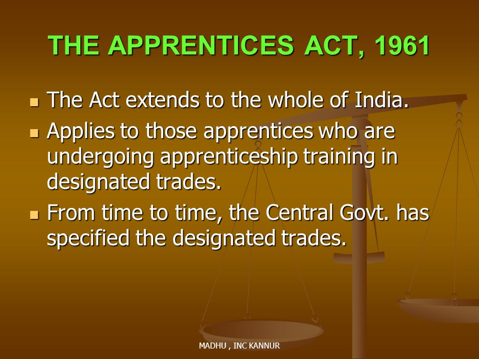 THE APPRENTICES ACT, 1961 The Act extends to the whole of India.