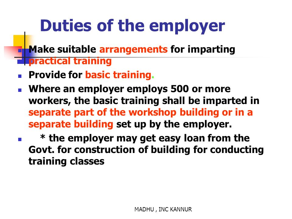 Duties of the employer Make suitable arrangements for imparting practical training. Provide for basic training.