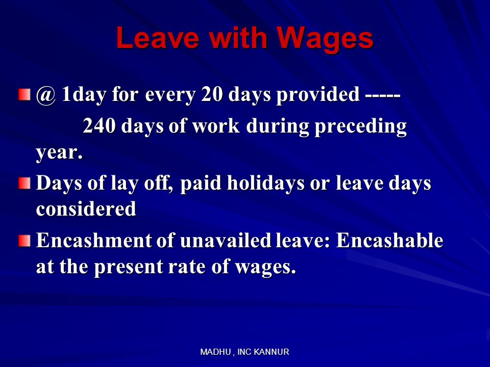 Leave with Wages @ 1day for every 20 days provided -----