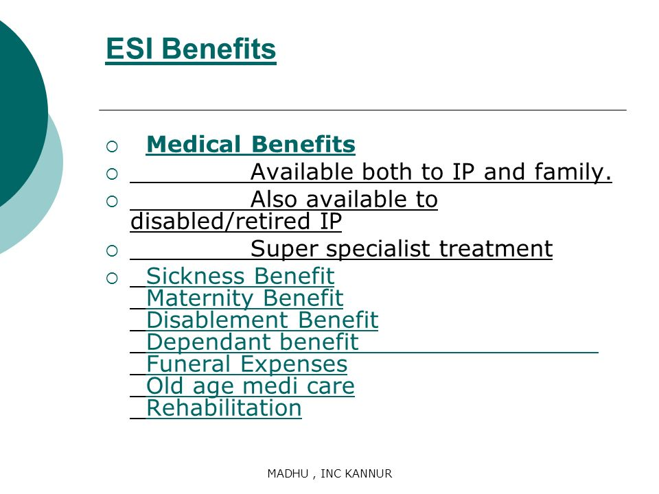 ESI Benefits Medical Benefits Available both to IP and family.