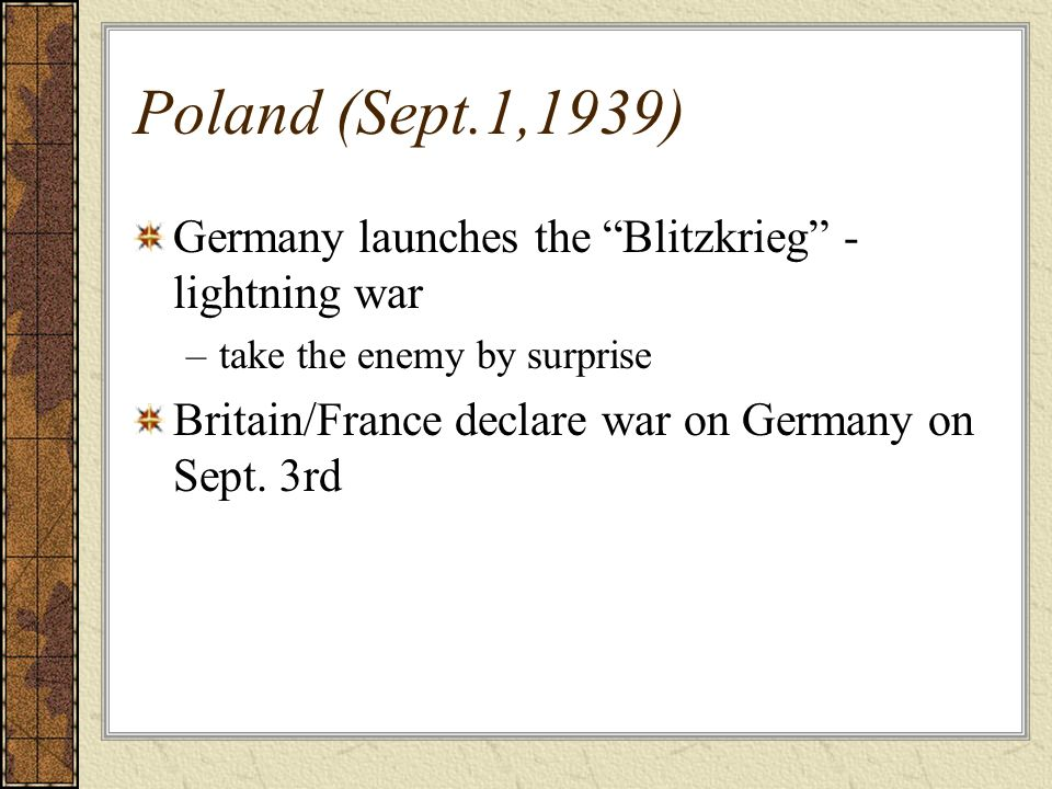 Poland (Sept.1,1939) Germany launches the Blitzkrieg - lightning war