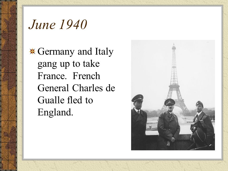 June 1940Germany and Italy gang up to take France.