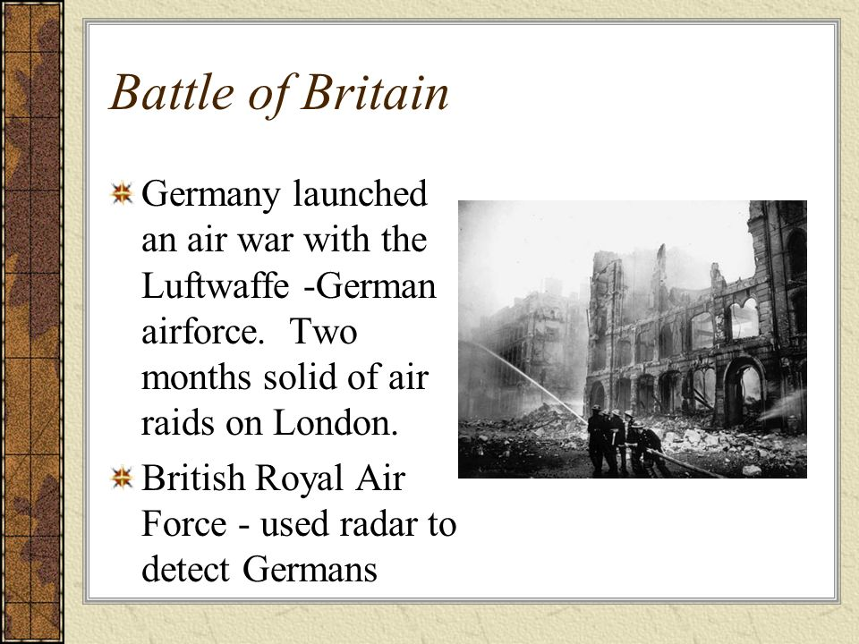 Battle of BritainGermany launched an air war with the Luftwaffe -German airforce. Two months solid of air raids on London.