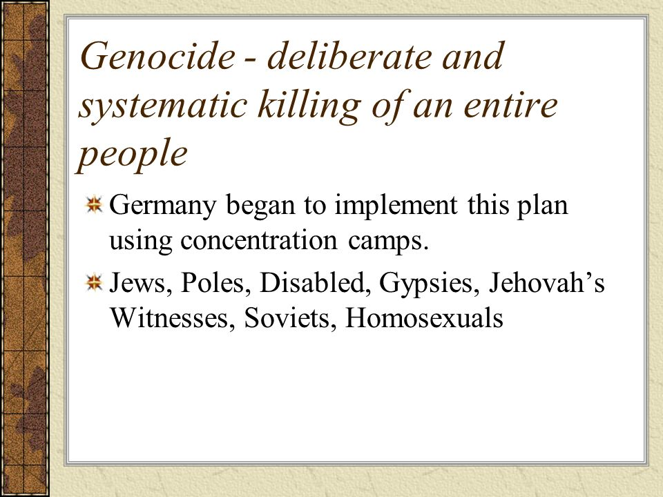 Genocide - deliberate and systematic killing of an entire people