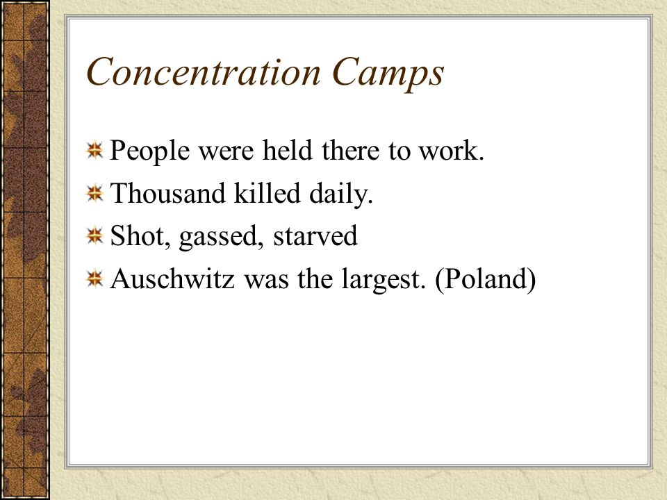 Concentration Camps People were held there to work.