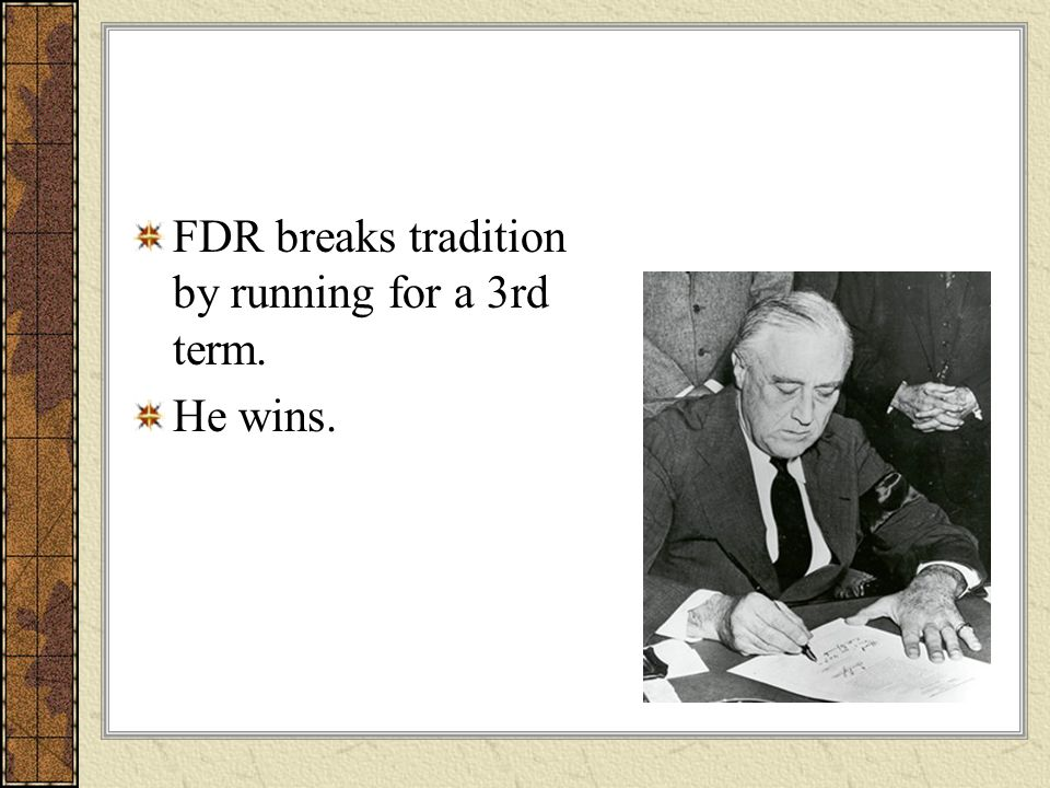FDR breaks tradition by running for a 3rd term.