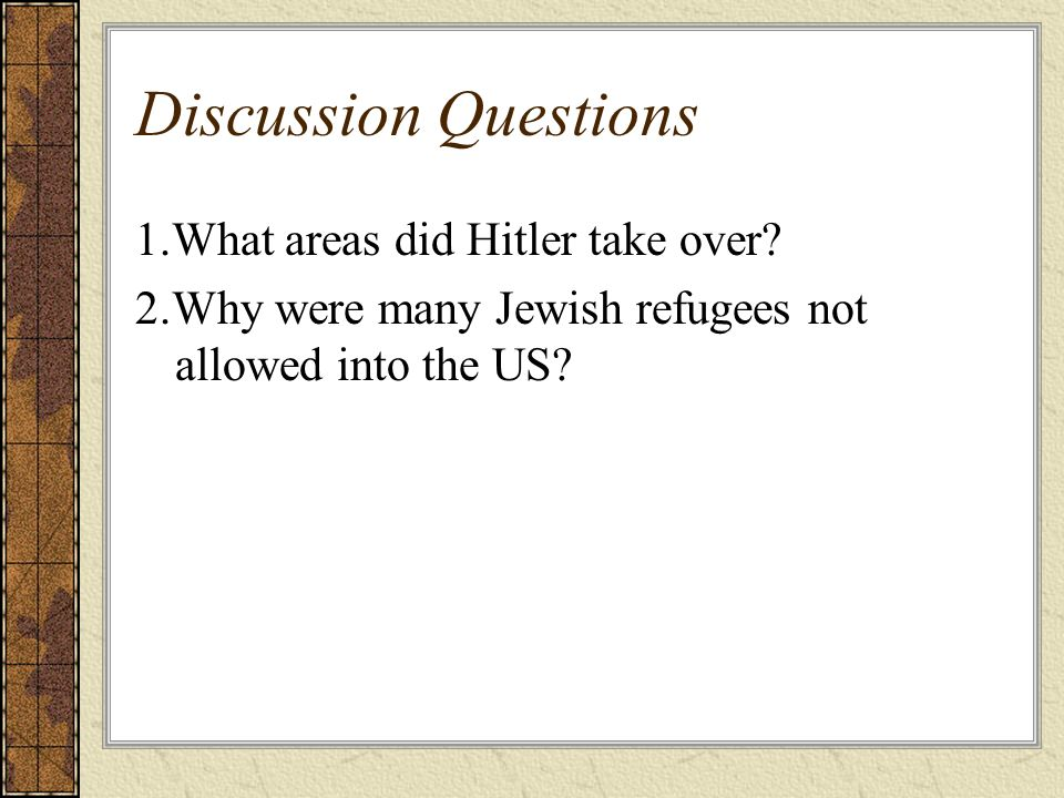 Discussion Questions 1.What areas did Hitler take over