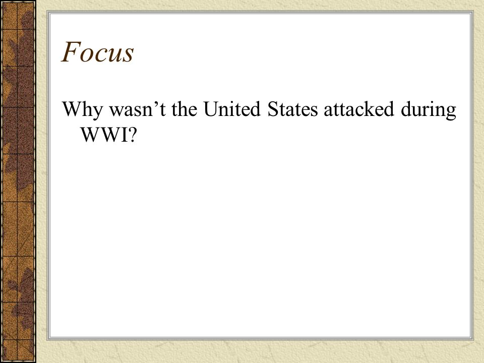 Focus Why wasn't the United States attacked during WWI