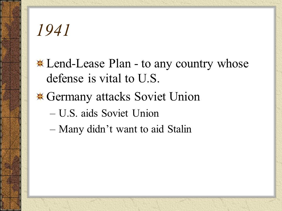 1941 Lend-Lease Plan - to any country whose defense is vital to U.S.