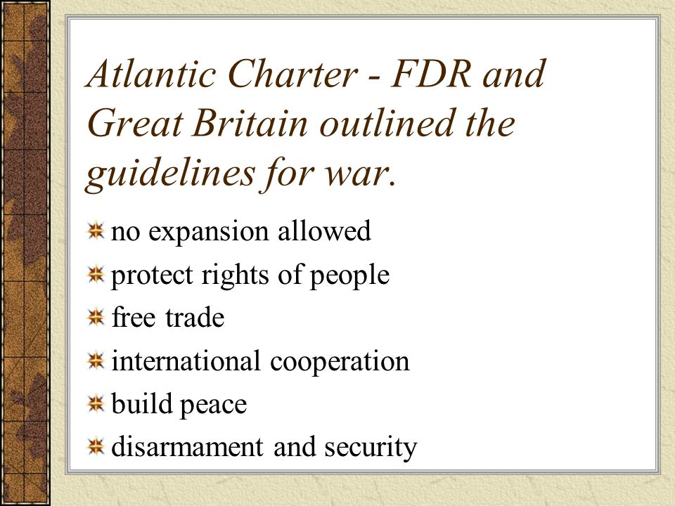Atlantic Charter - FDR and Great Britain outlined the guidelines for war.