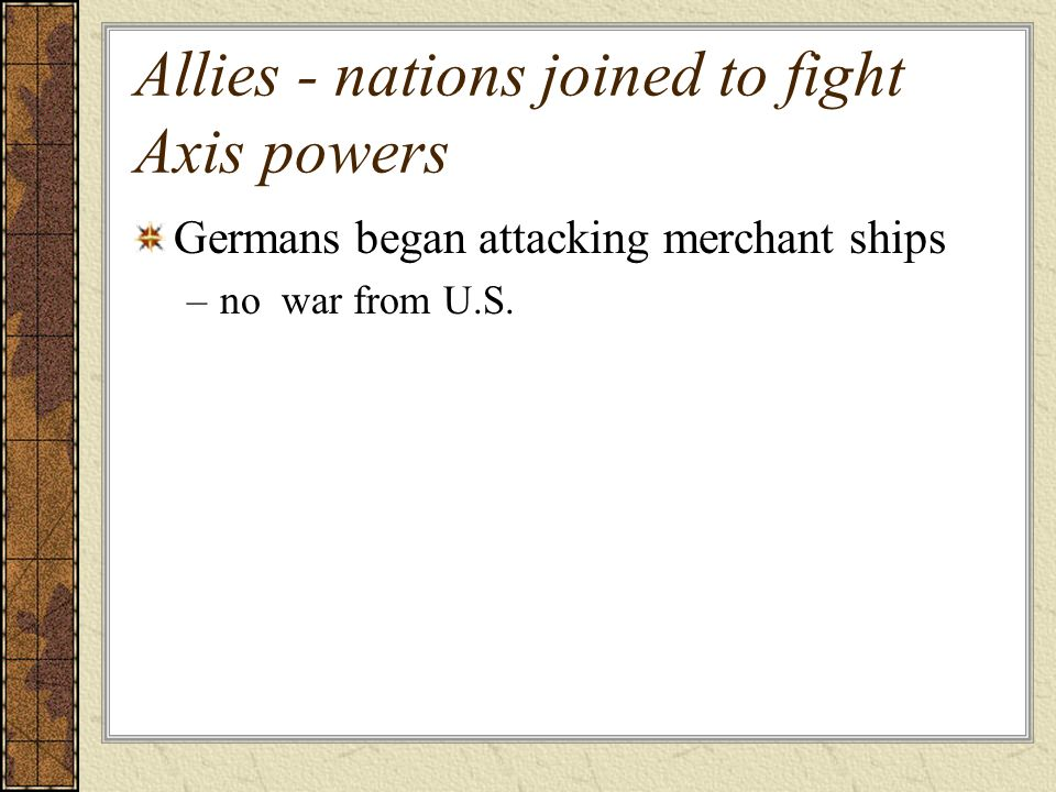 Allies - nations joined to fight Axis powers