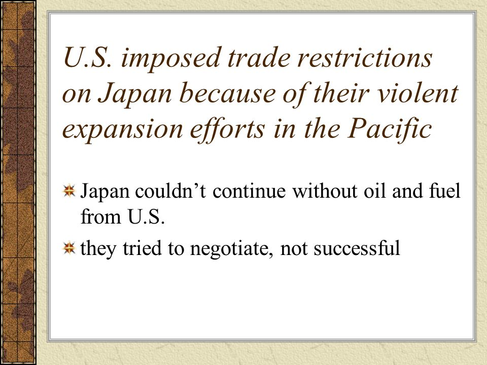 U.S. imposed trade restrictions on Japan because of their violent expansion efforts in the Pacific