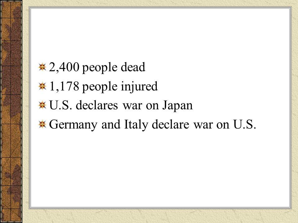 2,400 people dead 1,178 people injured. U.S. declares war on Japan.