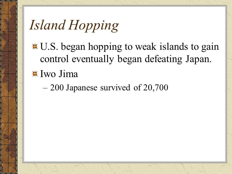 Island Hopping U.S. began hopping to weak islands to gain control eventually began defeating Japan.