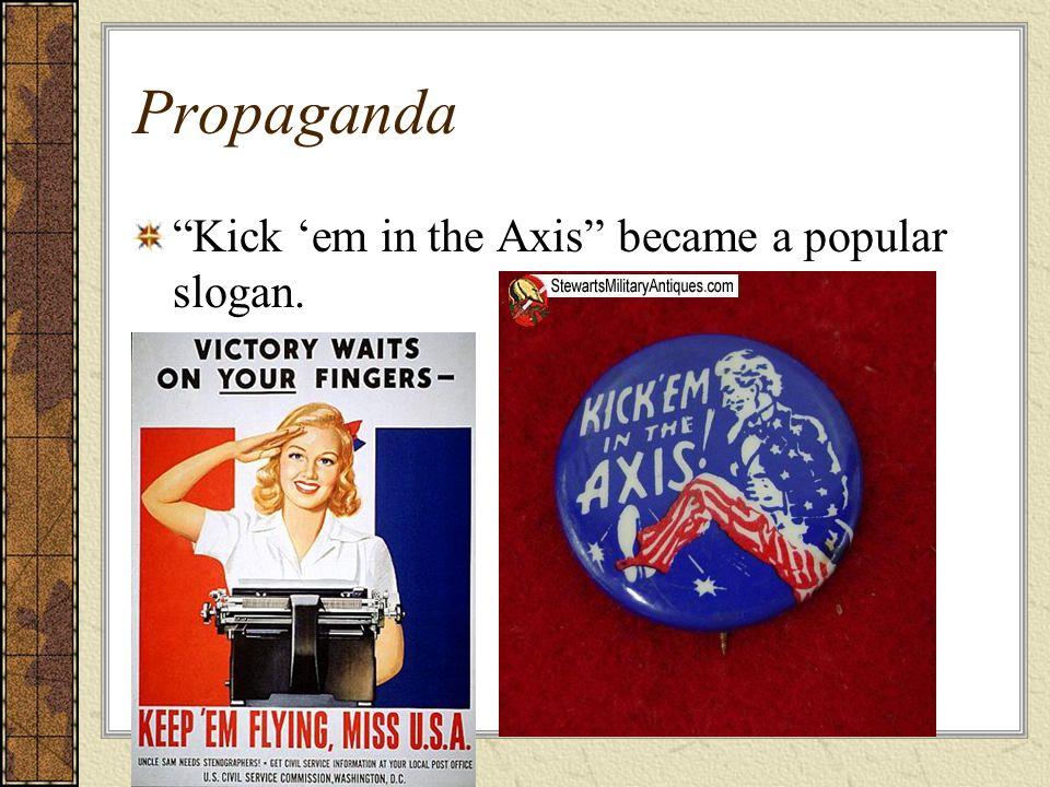 Propaganda Kick 'em in the Axis became a popular slogan.