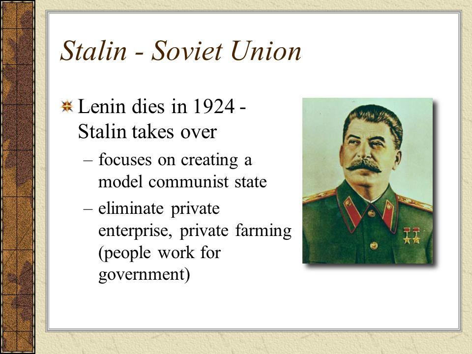 Stalin - Soviet Union Lenin dies in 1924 - Stalin takes over