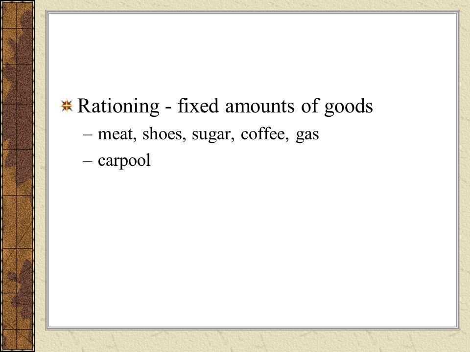 Rationing - fixed amounts of goods