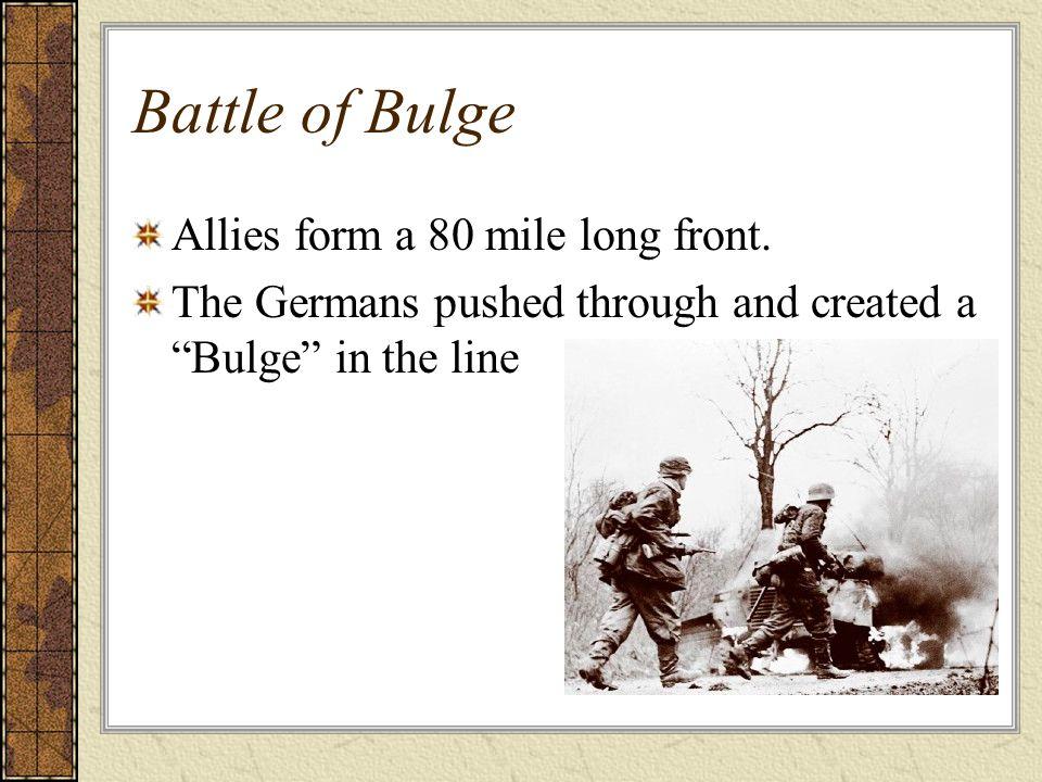 Battle of Bulge Allies form a 80 mile long front.