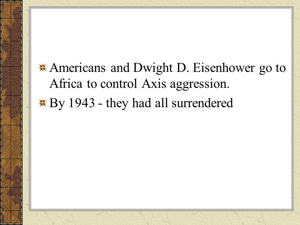 Americans and Dwight D. Eisenhower go to Africa to control Axis aggression.