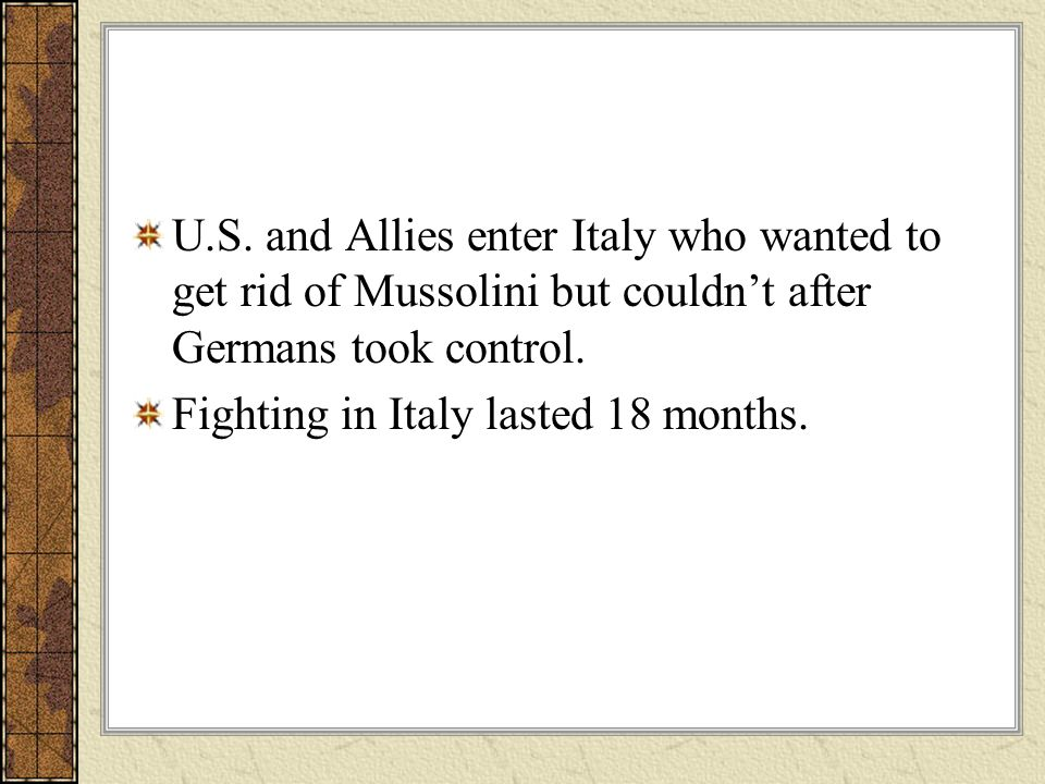 U.S. and Allies enter Italy who wanted to get rid of Mussolini but couldn't after Germans took control.