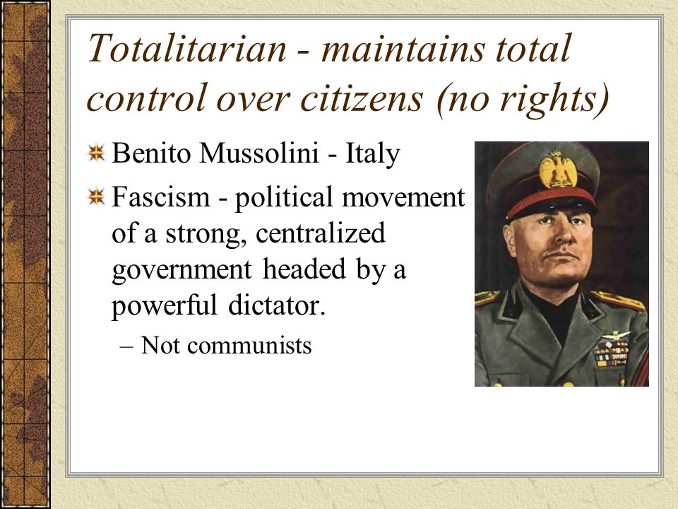 Totalitarian - maintains total control over citizens (no rights)