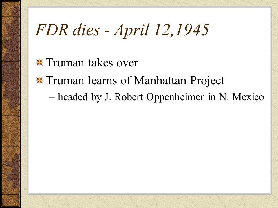 FDR dies - April 12,1945 Truman takes over
