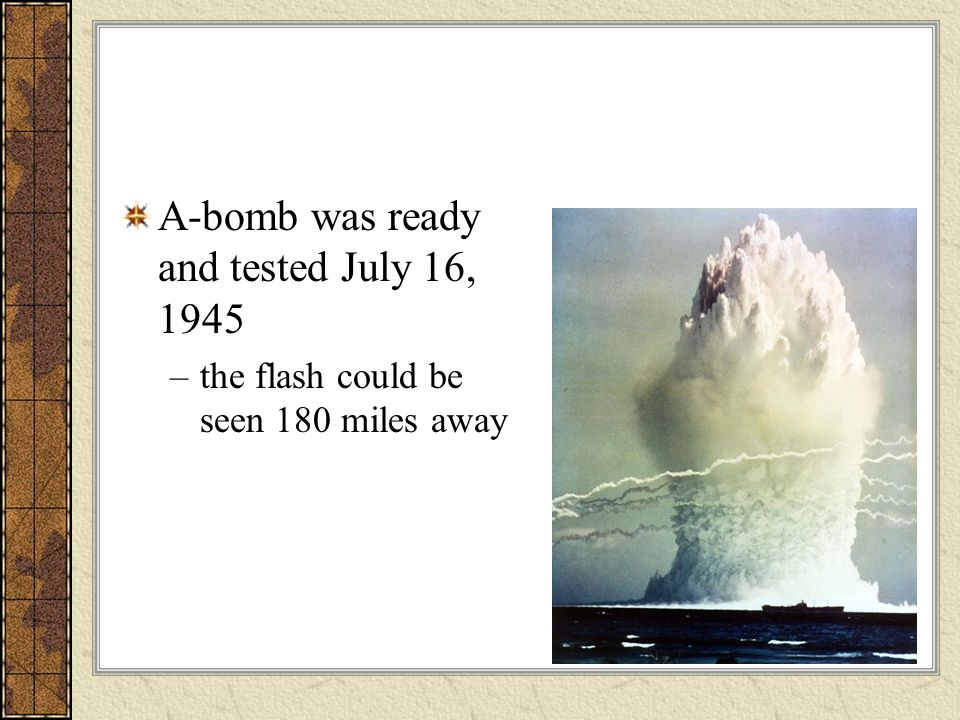 A-bomb was ready and tested July 16, 1945