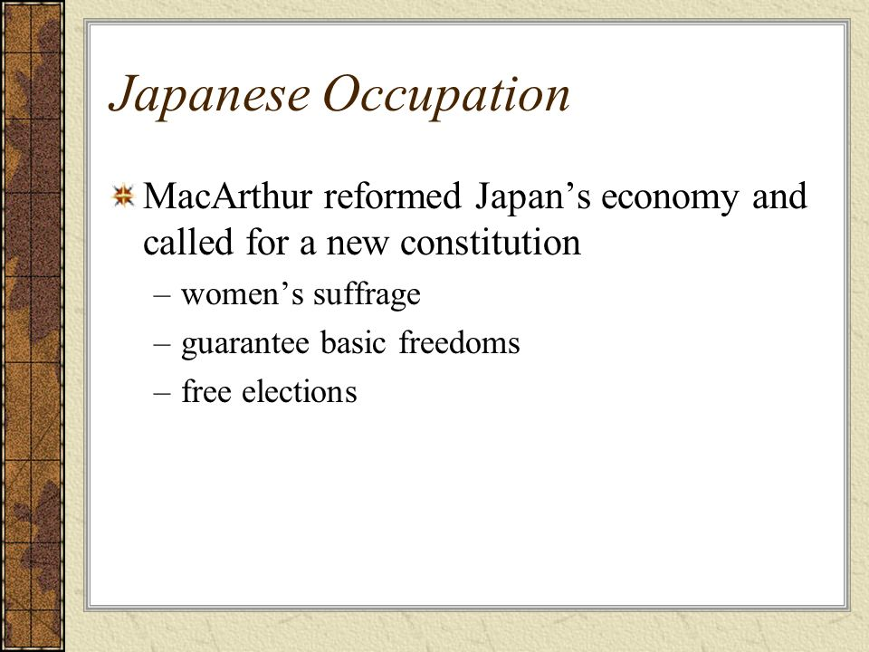 Japanese OccupationMacArthur reformed Japan's economy and called for a new constitution. women's suffrage.