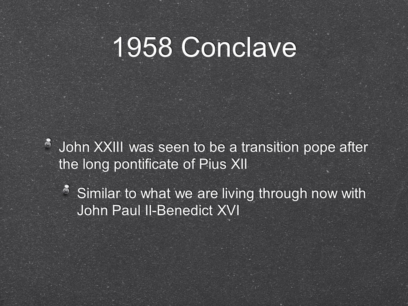1958 Conclave John XXIII was seen to be a transition pope after the long pontificate of Pius XII.