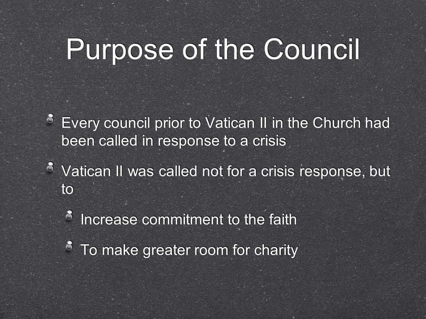 Purpose of the Council Every council prior to Vatican II in the Church had been called in response to a crisis.