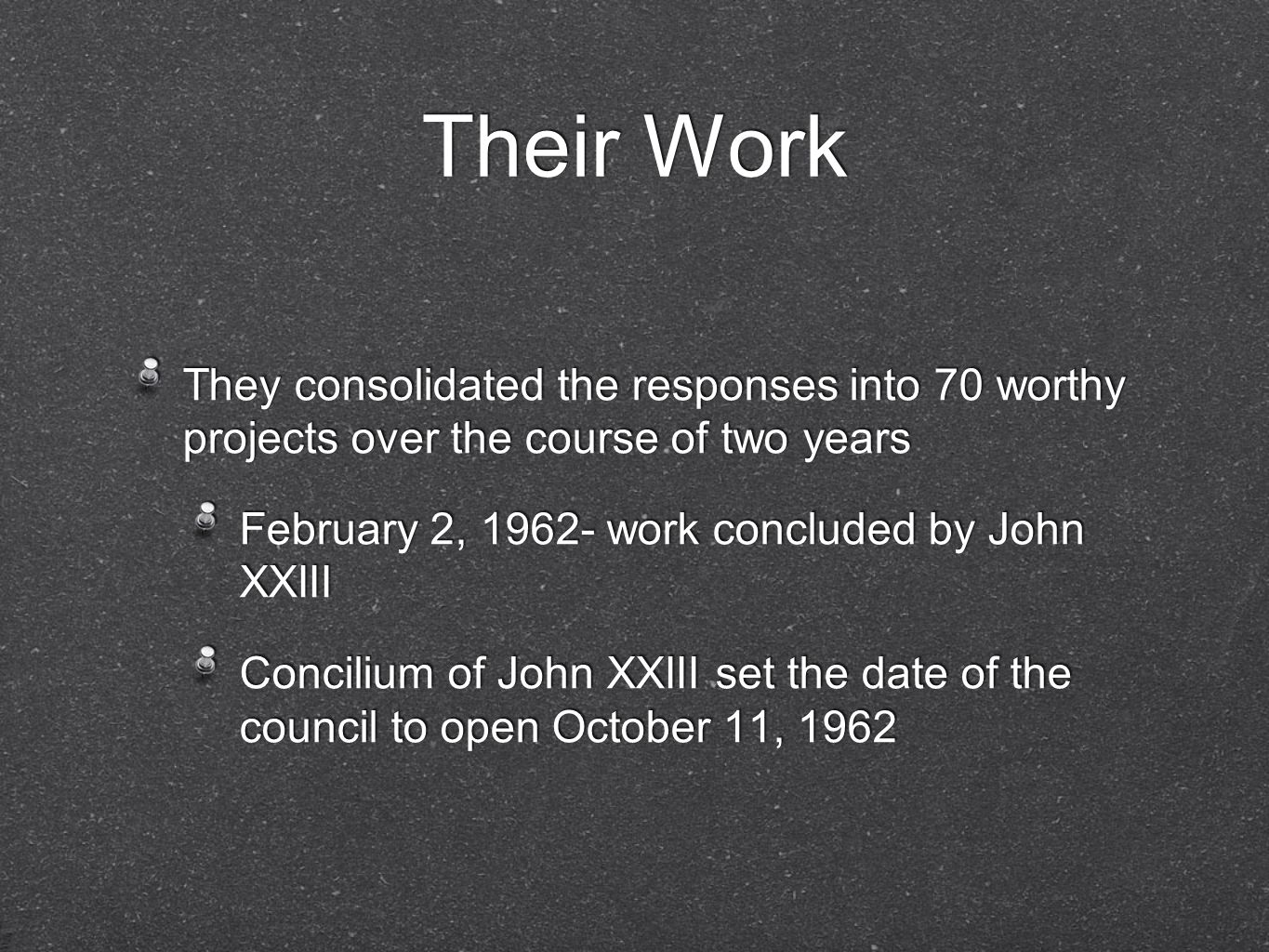 Their Work They consolidated the responses into 70 worthy projects over the course of two years. February 2, 1962- work concluded by John XXIII.
