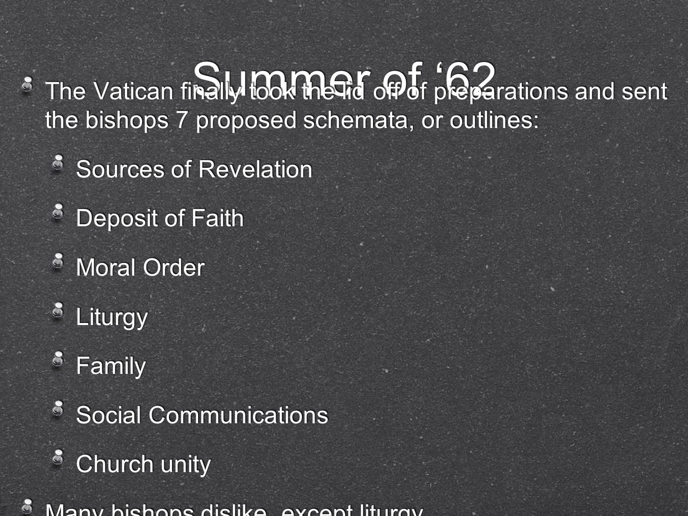 Summer of '62 The Vatican finally took the lid off of preparations and sent the bishops 7 proposed schemata, or outlines: