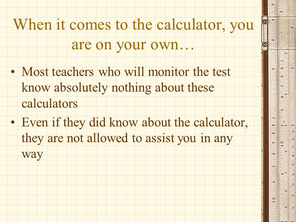 When it comes to the calculator, you are on your own…