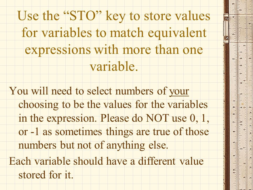 Use the STO key to store values for variables to match equivalent expressions with more than one variable.