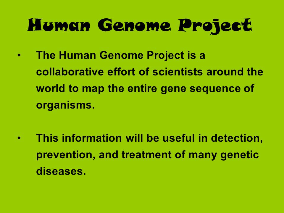 Human Genome Project The Human Genome Project is a collaborative effort of scientists around the world to map the entire gene sequence of organisms.