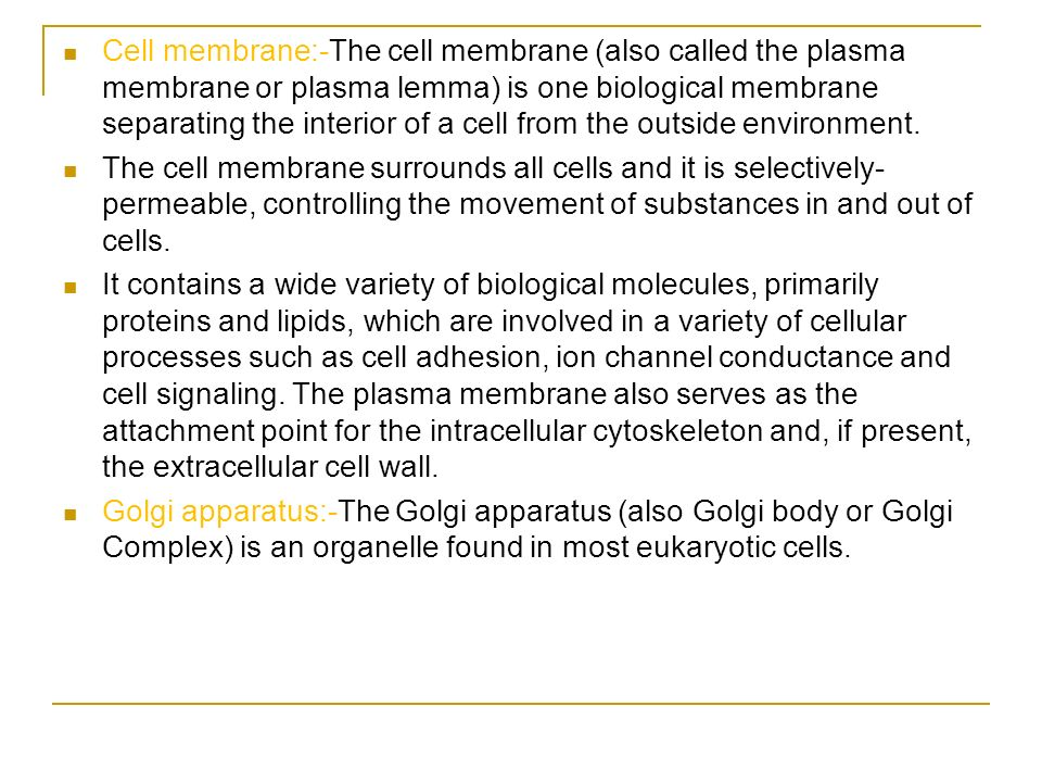 Cell membrane:-The cell membrane (also called the plasma membrane or plasma lemma) is one biological membrane separating the interior of a cell from the outside environment.