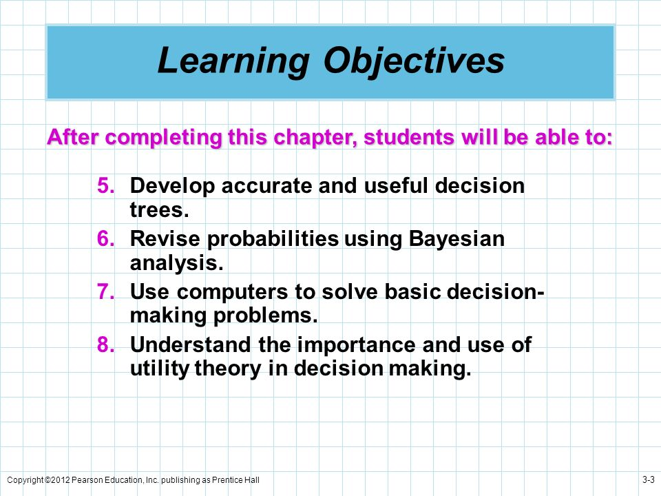 Learning Objectives After completing this chapter, students will be able to: Develop accurate and useful decision trees.