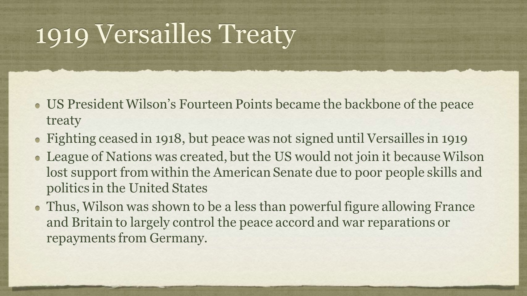 1919 Versailles Treaty US President Wilson's Fourteen Points became the backbone of the peace treaty.