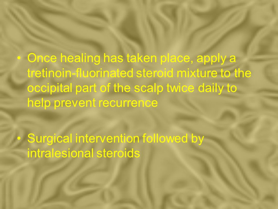 Once healing has taken place, apply a tretinoin-fluorinated steroid mixture to the occipital part of the scalp twice daily to help prevent recurrence
