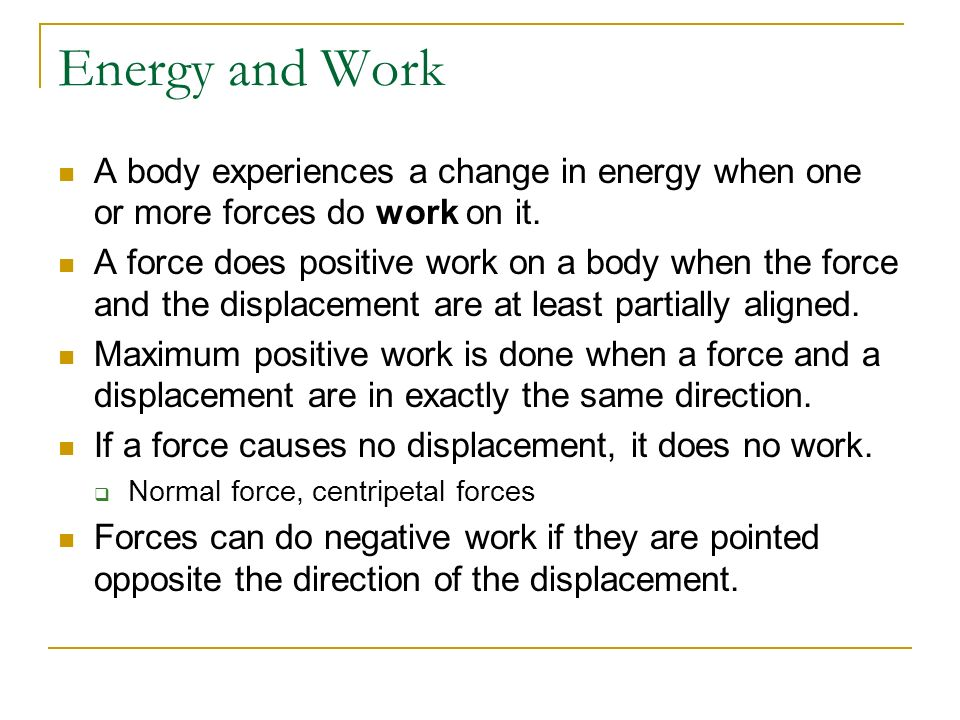 Energy and Work A body experiences a change in energy when one or more forces do work on it.