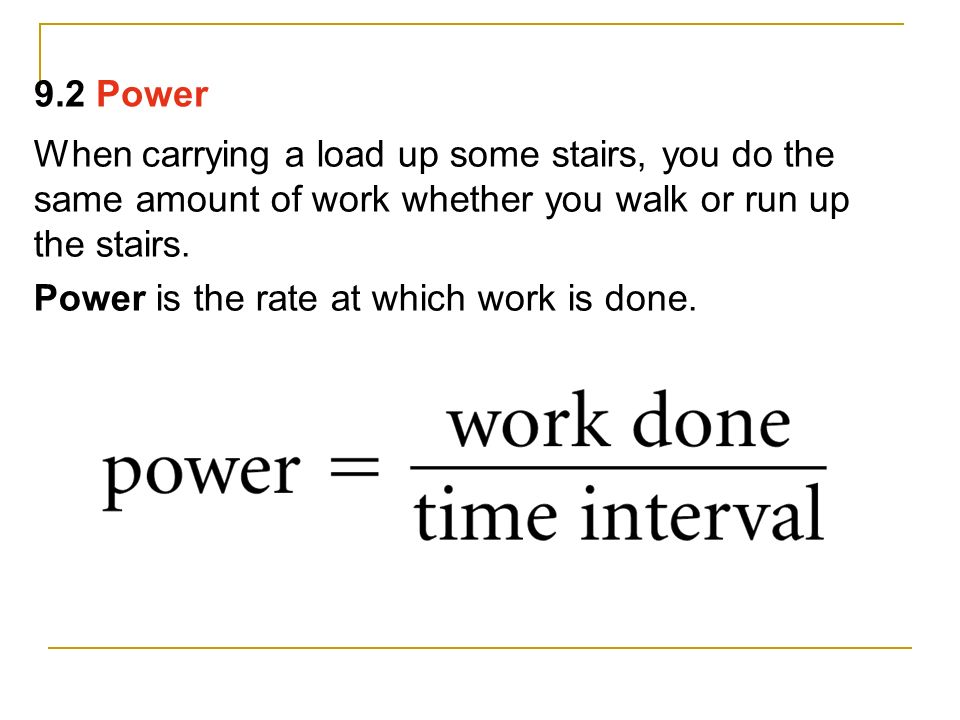9.2 Power When carrying a load up some stairs, you do the same amount of work whether you walk or run up the stairs.