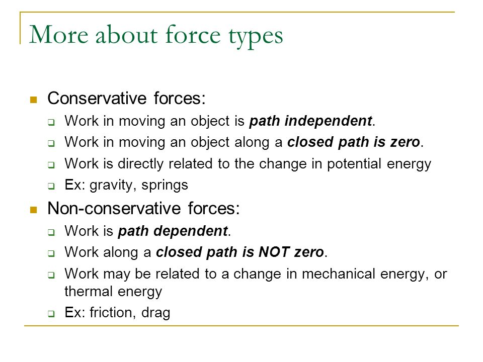 More about force types Conservative forces: Non-conservative forces: